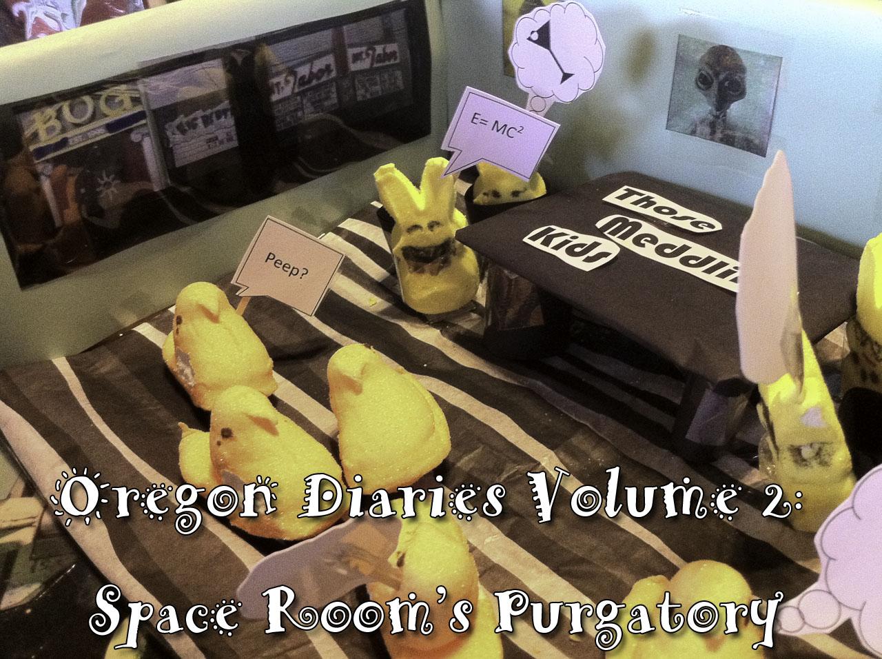 Oregon Diary Volume 02: Space Room's Purgatory
