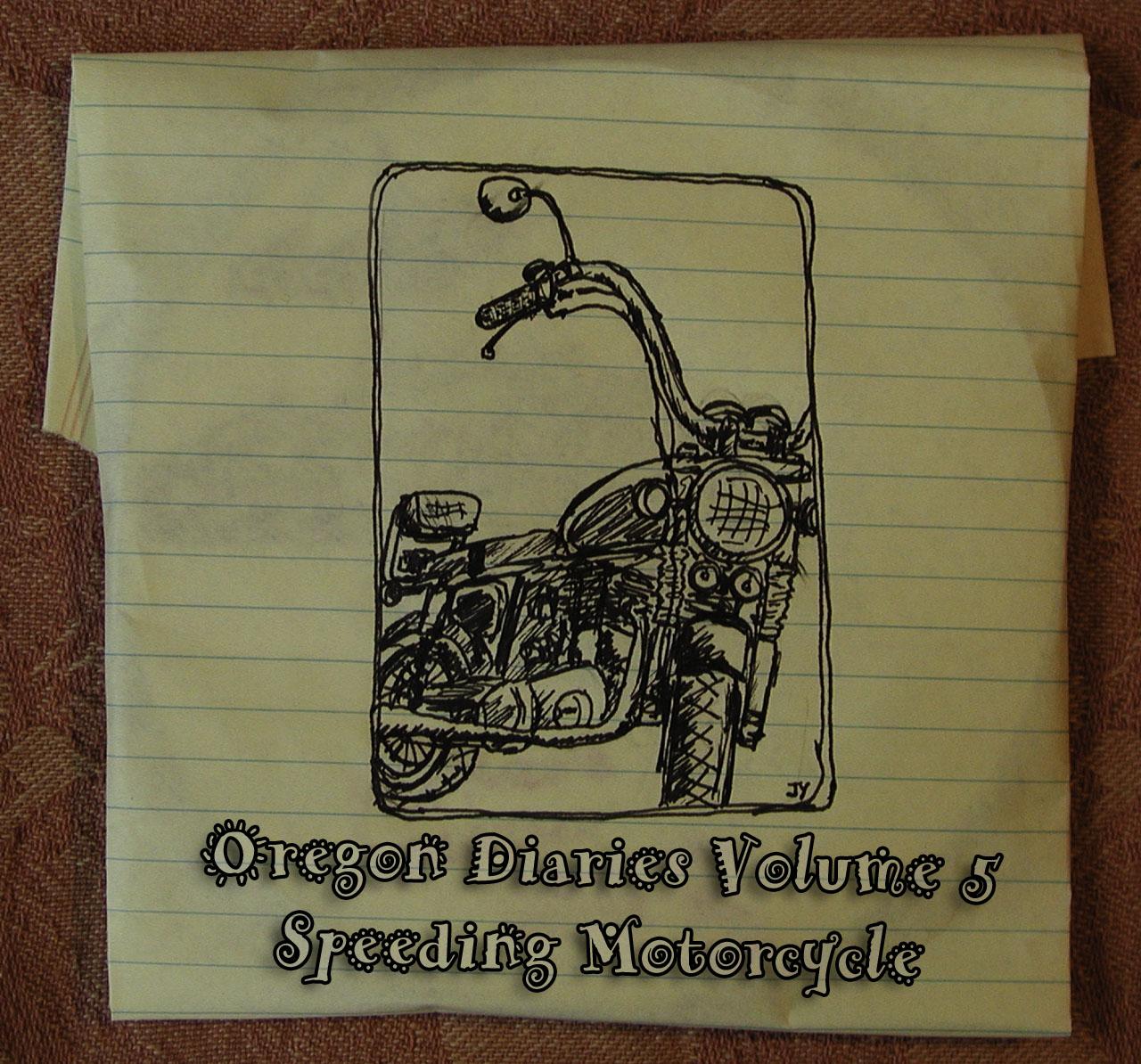Oregon Diary Volume 05: Speeding Motorcycle